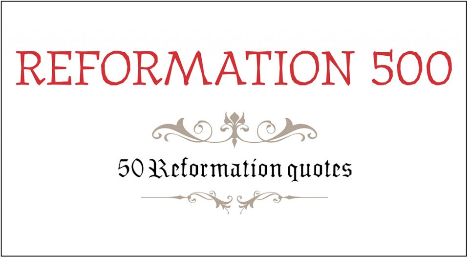 Reformation 500 50 Reformation Quotes Living Lutheran
