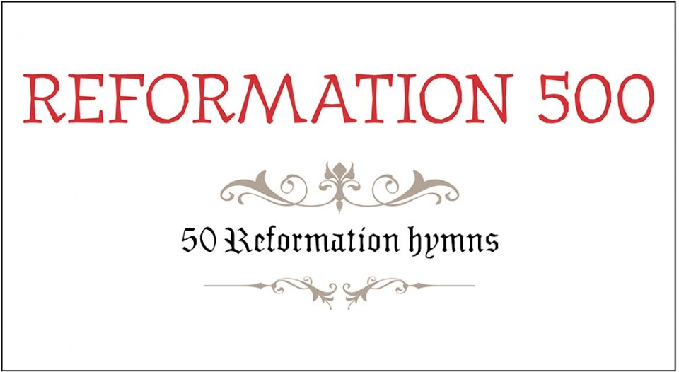 Reformation 500: 50 Reformation hymns - Living Lutheran