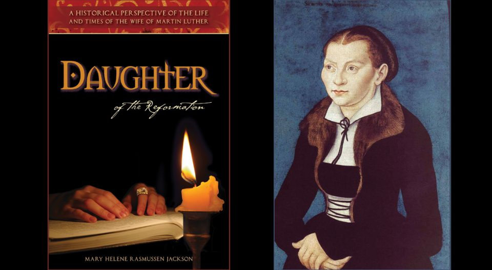 "The cover of the book Daughter of the Reformation: A Historical Perspective of the Life and Times of the Wife of Martin Luther"" and a portrait of Kartharina von Bora."