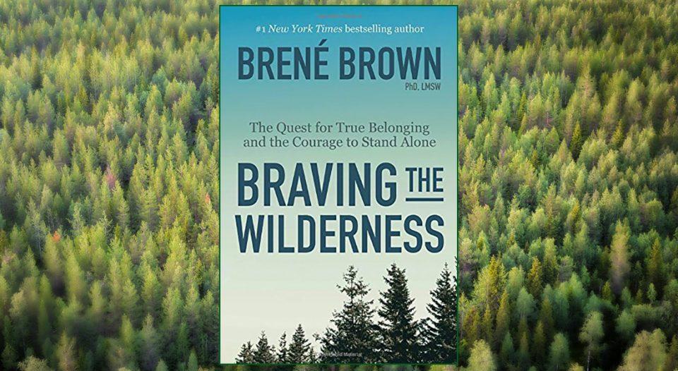 Brené Brown's Braving the Wilderness
